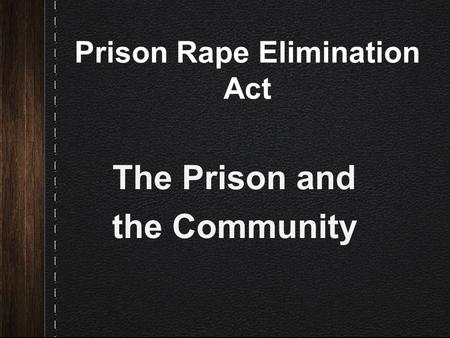 Prison Rape Elimination Act The Prison and the Community.
