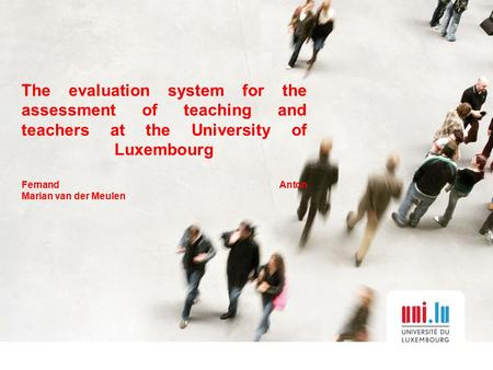 The evaluation system for the assessment of teaching and teachers at the University of Luxembourg Fernand Anton Marian van der Meulen.