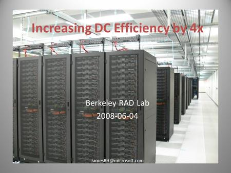 Increasing DC Efficiency by 4x Berkeley RAD Lab 2008-06-04