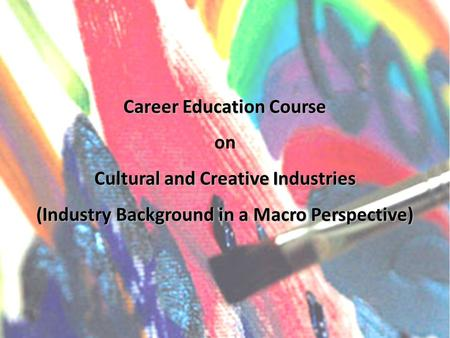 Career Education Course on Cultural and Creative Industries (Industry Background in a Macro Perspective)