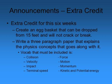 Announcements – Extra Credit Extra Credit for this six weeks –Create an egg basket that can be dropped from 15 feet and will not crack or break. –Write.