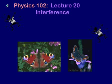Physics 102: Lecture 20 Interference 1.