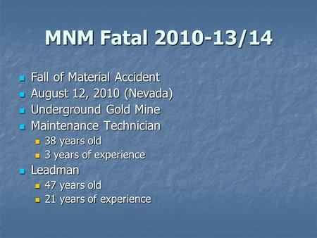 MNM Fatal 2010-13/14 Fall of Material Accident Fall of Material Accident August 12, 2010 (Nevada) August 12, 2010 (Nevada) Underground Gold Mine Underground.