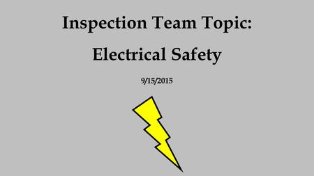 Inspection Team Topic: Electrical Safety 9/15/2015.