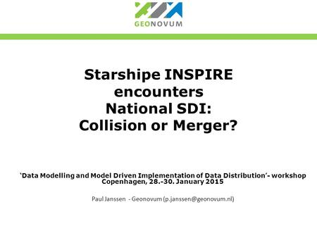 Starshipe INSPIRE encounters National SDI: Collision or Merger? 'Data Modelling and Model Driven Implementation of Data Distribution'- workshop Copenhagen,