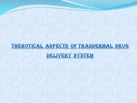 THEROTICAL ASPECTS OF TRASDERMAL DRUG DELIVERY SYSTEM