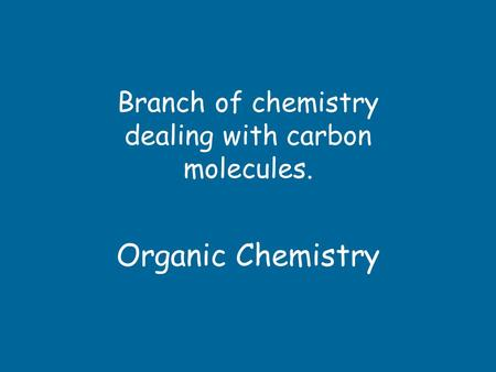 Organic Chemistry Branch of chemistry dealing with carbon molecules.