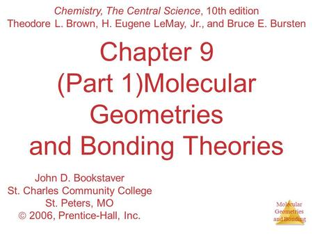 Molecular Geometries and Bonding Chapter 9 (Part 1)Molecular Geometries and Bonding Theories Chemistry, The Central Science, 10th edition Theodore L. Brown,