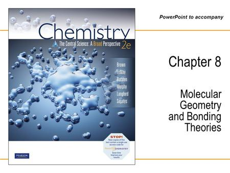 PowerPoint to accompany Chapter 8 Molecular Geometry and Bonding Theories.