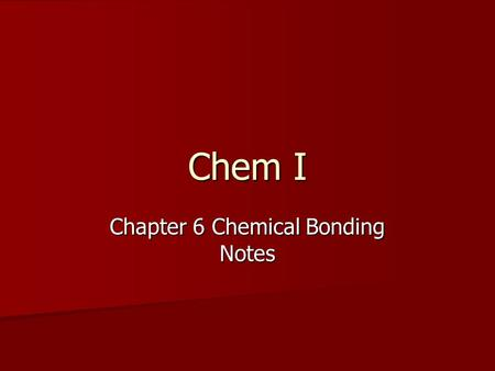 Chem I Chapter 6 Chemical Bonding Notes. Chemical Bond – a mutual attraction between the nuclei and valence electrons of different atoms that binds the.