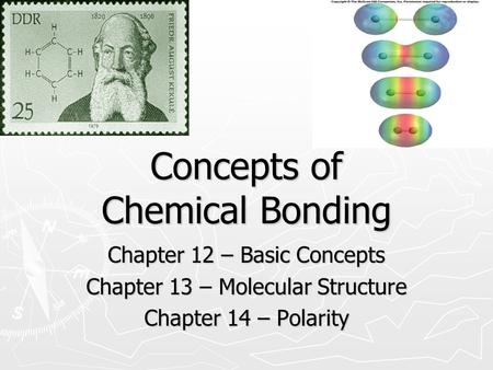Concepts of Chemical Bonding Chapter 12 – Basic Concepts Chapter 13 – Molecular Structure Chapter 14 – Polarity.