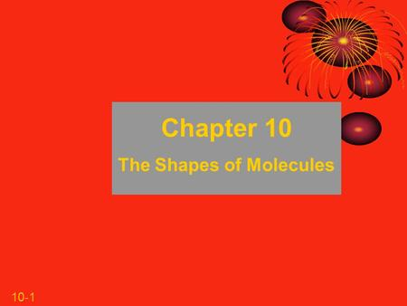 10-1 Chapter 10 The Shapes of Molecules. 10-2 The Shapes of Molecules 10.1 Depicting Molecules and Ions with Lewis Structures 10.2 Using Lewis Structures.