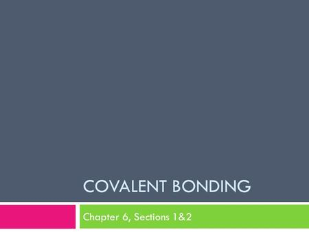 COVALENT BONDING Chapter 6, Sections 1&2. Electronegativity  A measure of the ability of an atom in a chemical compound to attract electrons from another.