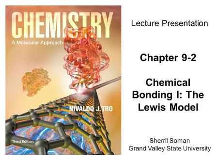 Sherril Soman Grand Valley State University Lecture Presentation Chapter 9-2 Chemical Bonding I: The Lewis Model.