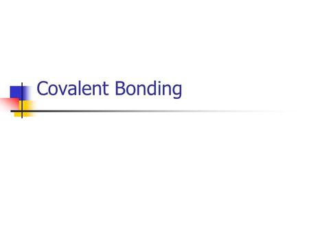 Covalent Bonding. Covalent Bond Chemical bond formed by the sharing of a pair of electrons.