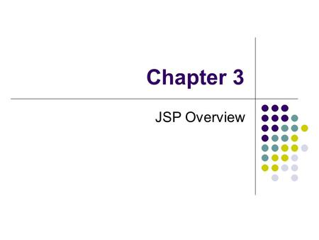 Chapter 3 JSP Overview. The Problem with Servlets processing the request and generating the response are both handled by a single servlet class Java programming.