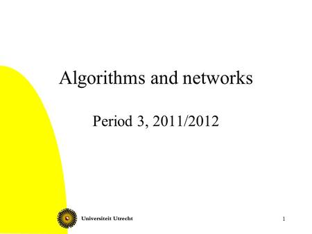 1 Algorithms and networks Period 3, 2011/2012. 2 Today Graphs and networks and algorithms: what and why? This course: organization Case introduction: