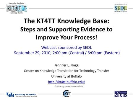 The KT4TT Knowledge Base: Steps and Supporting Evidence to Improve Your Process! Webcast sponsored by SEDL September 29, 2010, 2:00 pm (Central) / 3:00.