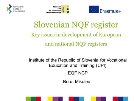 Slovenian NQF register Key issues in development of European and national NQF registers Institute of the Republic of Slovenia for Vocational Education.