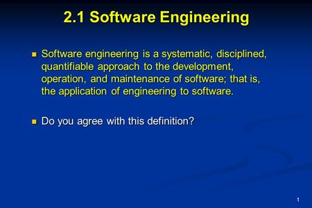1 2.1 Software Engineering Software engineering is a systematic, disciplined, quantifiable approach to the development, operation, and maintenance of software;