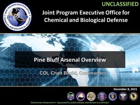UNCLASSIFIED Joint Program Executive Office for Chemical and Biological Defense December 8, 2015 UNCLASSIFIED Distribution Statement A: Approved for public.