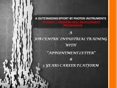 "A OUTSTANDING EFFORT BY PHOTON INSTRUMENTS STUDENT / FRESHERS SKILL DEVELOPMENT PROGRAMME A JOB CENTRIC INDUSTRIAL TRAINING WITH ""APPOINTMENT LETTER"""