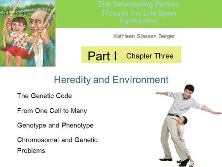 Kathleen Stassen Berger The Developing Person Through the Life Span Eighth Edition Part I Heredity and Environment Chapter Three The Genetic Code From.