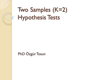 Two Samples (K=2) Hypothesis Tests