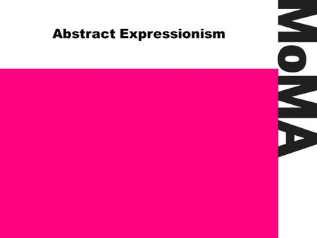 Abstract Expressionism. Abstract Expressionism: A New Art for a New World MoMA Abstract Expressionism.
