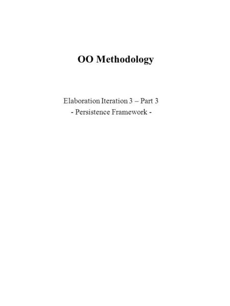 OO Methodology Elaboration Iteration 3 – Part 3 - Persistence Framework -