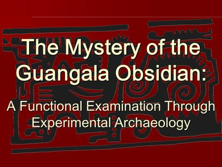 The Mystery of the Guangala Obsidian: A Functional Examination Through Experimental Archaeology.