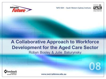 A Collaborative Approach to Workforce Development for the Aged Care Sector Robyn Bosley & Julie Baturynsky.