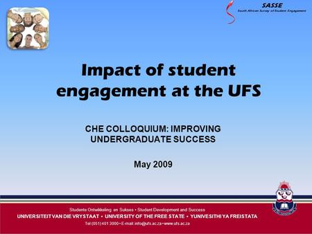 SASSE South African Survey of Student Engagement Studente Ontwikkeling en Sukses Student Development and Success UNIVERSITEIT VAN DIE VRYSTAAT UNIVERSITY.