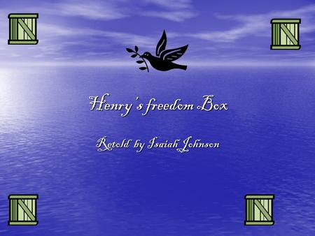 Henry's freedom Box Retold by Isaiah Johnson. Henry Brown wasn't sure how old he was. He was a slave and slaves weren't aloud to know their age. His mother.