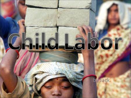 By Jack.. An estimated 158 million children aged 5-14 are engaged in child labour - one in six children in the world.