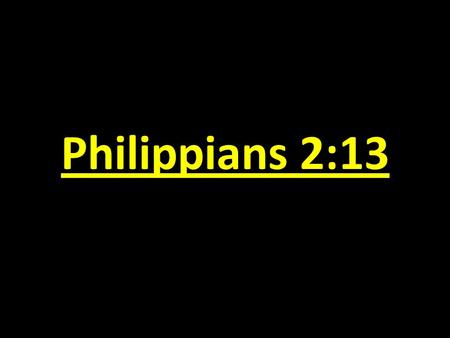 "Philippians 2:13. Philippians 2:12-13: ""Therefore, my beloved, as you have always obeyed, so now, not only as in my presence but much more in my absence,"