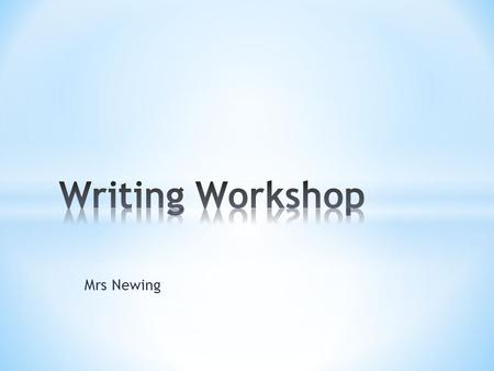 Mrs Newing. * How to create a writing climate at home. * How to improve your children's writing * Talk is thought * Games and activities * Writing at.
