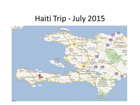 Haiti Trip - July 2015. Trip is from July 24 – August 1 Volunteers are from different churches in the Chicago Presbytery and in Las Vegas.