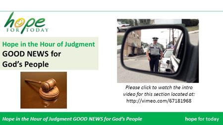 Hope in the Hour of Judgment GOOD NEWS for God's People Hope in the Hour of Judgment GOOD NEWS for God's Peoplehope for today Please click to watch the.