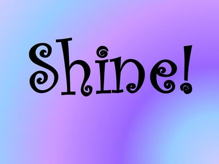 Shine!. Isaiah 60:1-3 Arise, Jerusalem! Let your light shine for all to see. For the glory of the Lord rises to shine on you. Darkness as black as night.