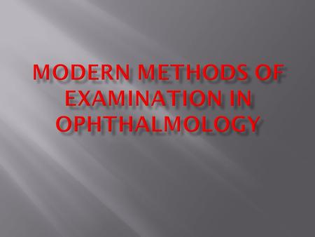  To explain the main methods of examination of an eye,  to show the methods that should be performed by general practitioner,  to know how to write.
