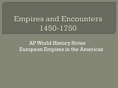 AP World History Notes European Empires in the Americas.