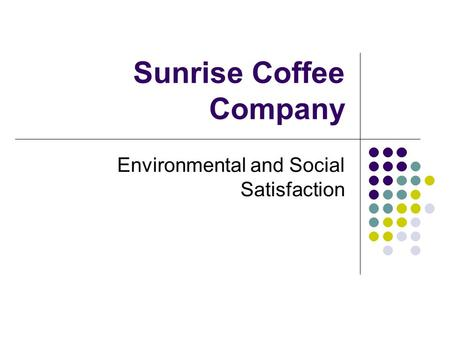 Sunrise Coffee Company Environmental and Social Satisfaction.
