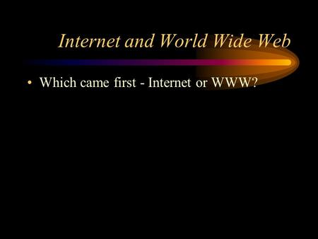 Internet and World Wide Web Which came first - Internet or WWW?