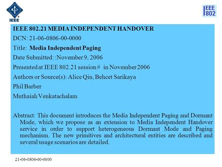 21-06-0806-00-0000 IEEE 802.21 MEDIA INDEPENDENT HANDOVER DCN: 21-06-0806-00-0000 Title: Media Independent Paging Date Submitted: :November 9, 2006 Presented.