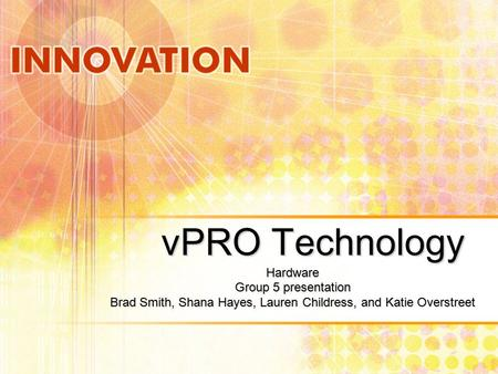 VPRO Technology Hardware Group 5 presentation Brad Smith, Shana Hayes, Lauren Childress, and Katie Overstreet.