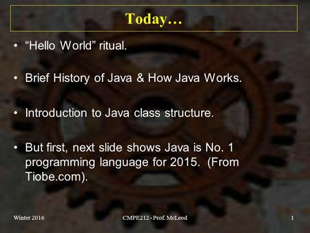 "Today… ""Hello World"" ritual. Brief History of Java & How Java Works. Introduction to Java class structure. But first, next slide shows Java is No. 1 programming."