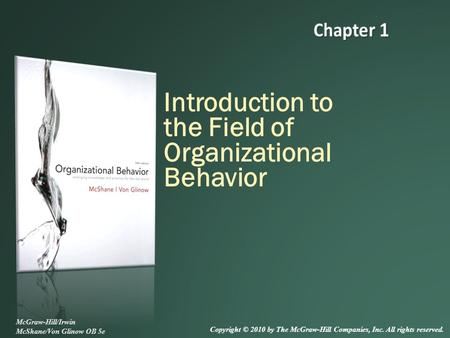 Introduction to the Field of Organizational Behavior McGraw-Hill/Irwin McShane/Von Glinow OB 5e Copyright © 2010 by The McGraw-Hill Companies, Inc. All.