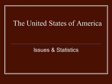 The United States of America Issues & Statistics.