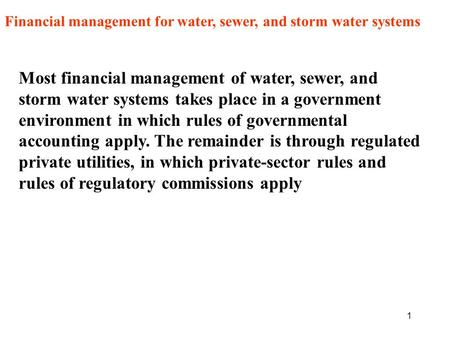 1 Financial management for water, sewer, and storm water systems Most financial management of water, sewer, and storm water systems takes place in a government.